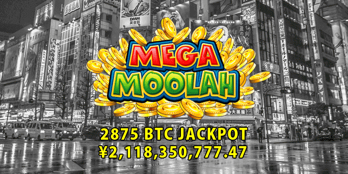 2 billion Yen jackpot on Mega Moolah, or 2875 Bitcoin