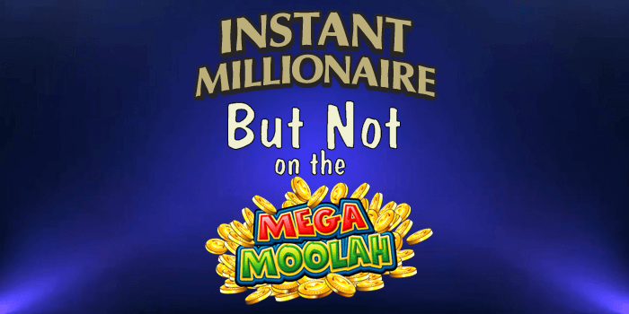 Becoming an instant millionaire on an other than Mega Moolah casino game