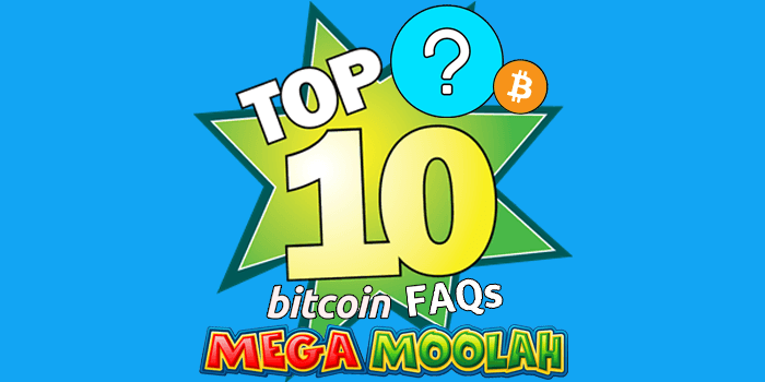 Top 10 Bitcoin FAQs for Mega Moolah